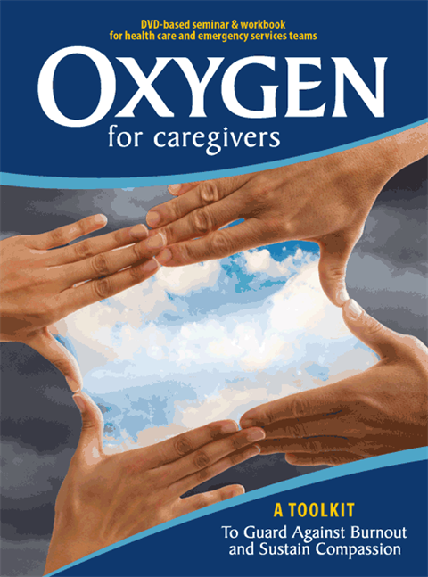 Oxygen for Caregivers:  A Toolkit to Guard Against Burnout, Build Resilience, and Sustain Compassion